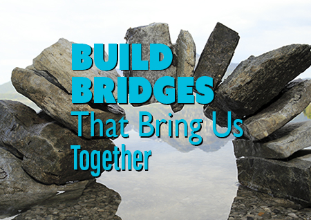 Build Bridges that Bring Us Together